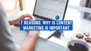 7 reasons: Why is content marketing important